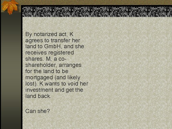 By notarized act, K agrees to transfer her land to Gmb. H, and she
