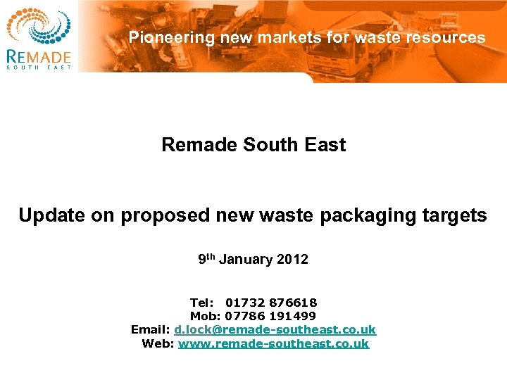 Pioneering new markets for waste resources Remade South East Update on proposed new waste