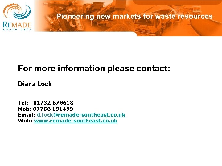 Pioneering new markets for waste resources For more information please contact: Diana Lock Tel:
