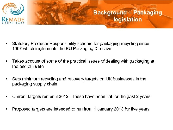 Background – Packaging legislation • Statutory Producer Responsibility scheme for packaging recycling since 1997
