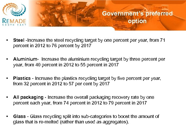 Government's preferred option • Steel -Increase the steel recycling target by one percent per