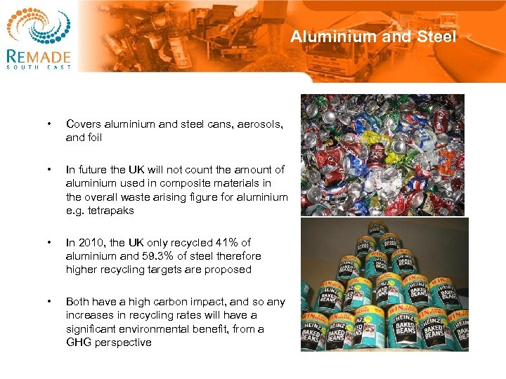 Aluminium and Steel • Covers aluminium and steel cans, aerosols, and foil • In
