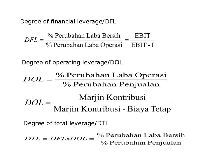 Degree of financial leverage/DFL Degree of operating leverage/DOL Degree of total leverage/DTL