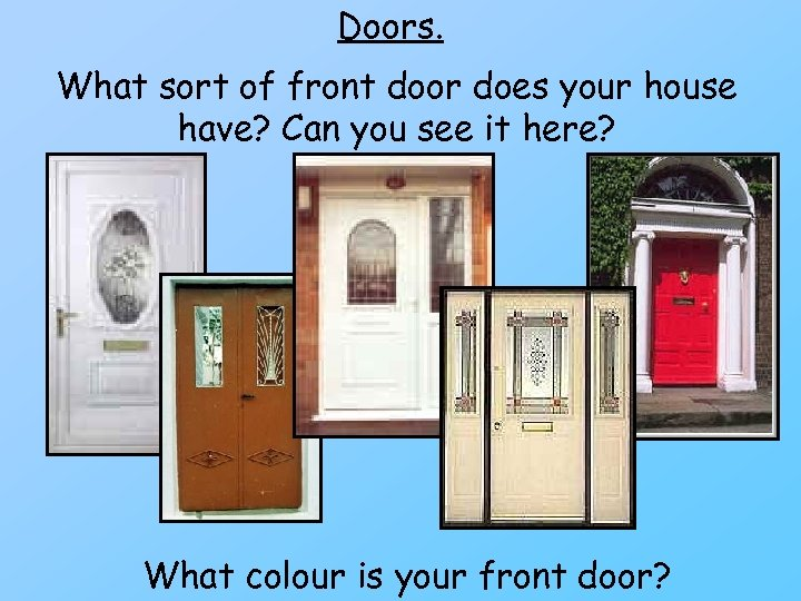 Doors. What sort of front door does your house have? Can you see it