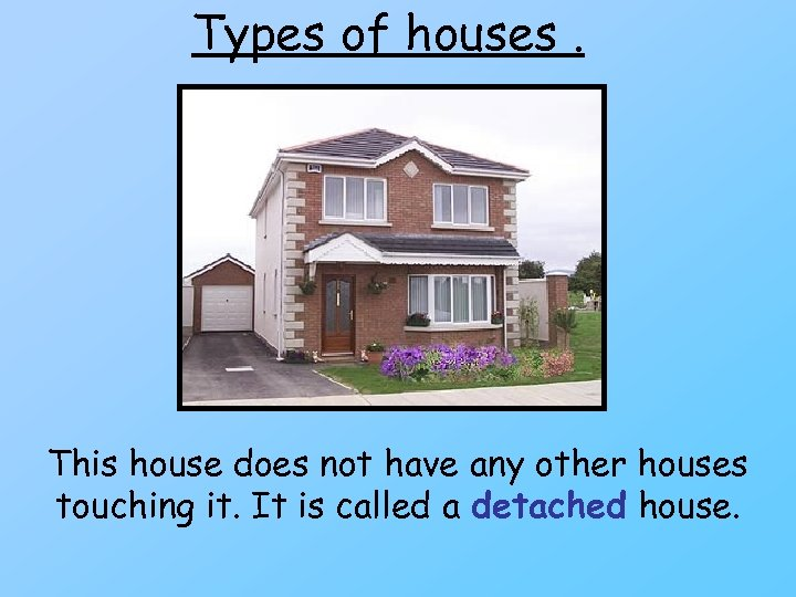 Types of houses. This house does not have any other houses touching it. It