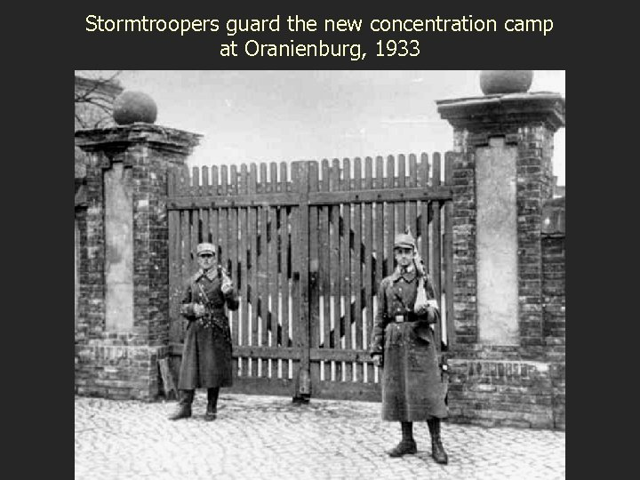 Stormtroopers guard the new concentration camp at Oranienburg, 1933