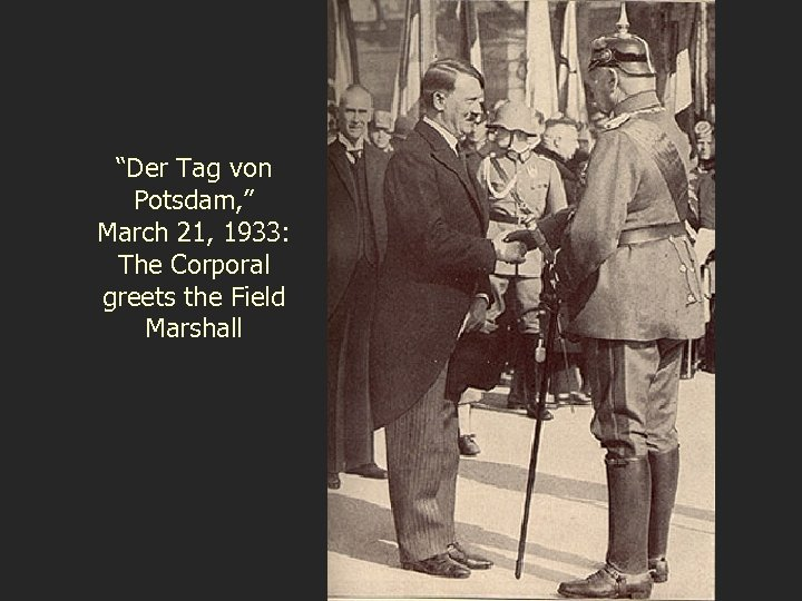 """""""Der Tag von Potsdam, """" March 21, 1933: The Corporal greets the Field Marshall"""