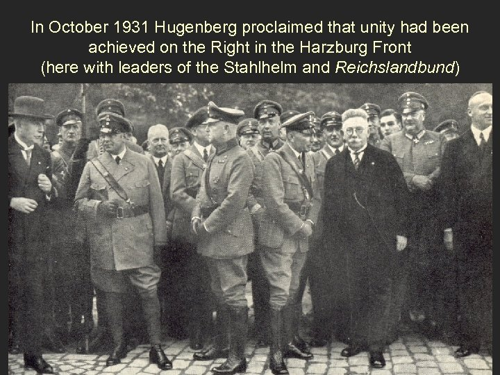 In October 1931 Hugenberg proclaimed that unity had been achieved on the Right in