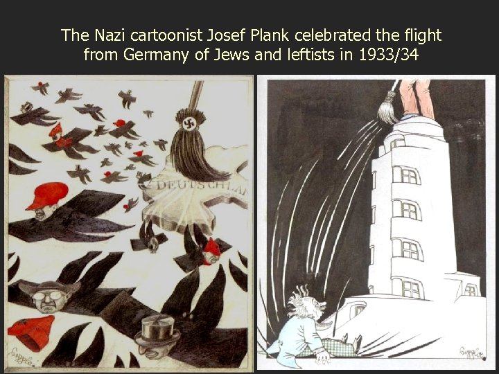 The Nazi cartoonist Josef Plank celebrated the flight from Germany of Jews and leftists
