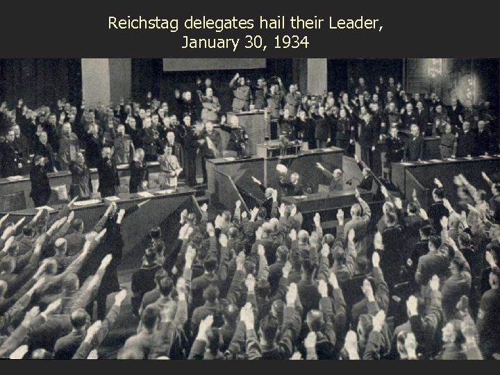 Reichstag delegates hail their Leader, January 30, 1934