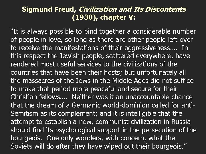 """Sigmund Freud, Civilization and Its Discontents (1930), chapter V: """"It is always possible to"""