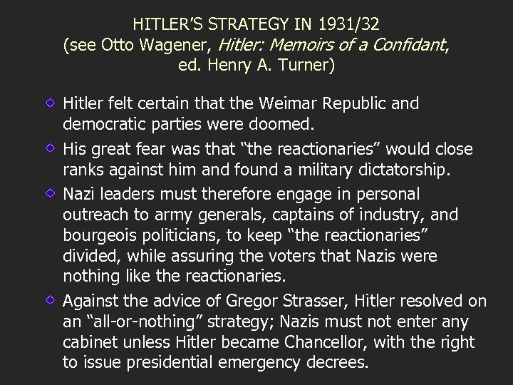 HITLER'S STRATEGY IN 1931/32 (see Otto Wagener, Hitler: Memoirs of a Confidant, ed. Henry