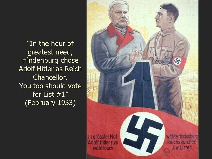 """""""In the hour of greatest need, Hindenburg chose Adolf Hitler as Reich Chancellor. You"""