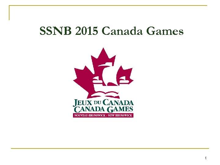 SSNB 2015 Canada Games 1
