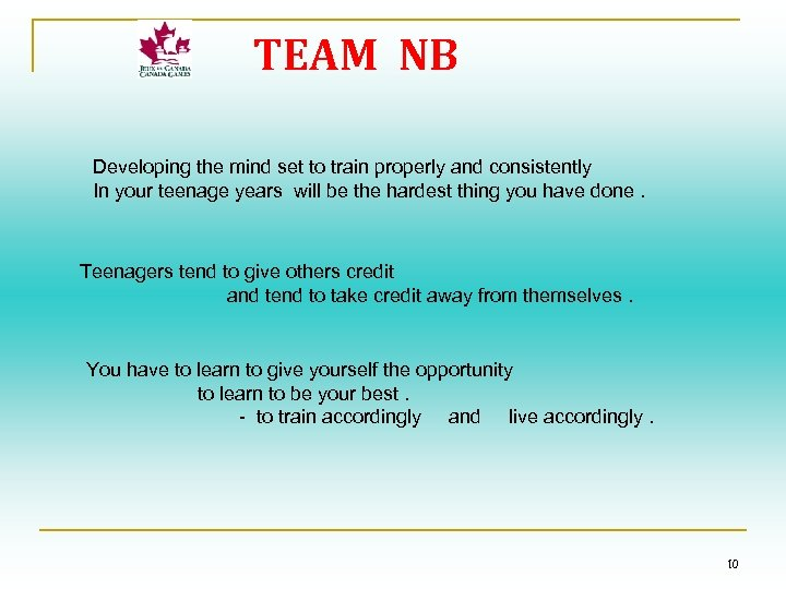 TEAM NB Developing the mind set to train properly and consistently In your teenage