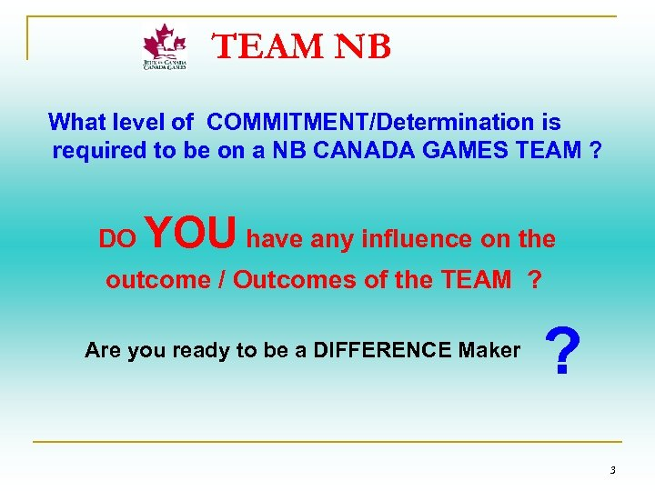 TEAM NB What level of COMMITMENT/Determination is required to be on a NB CANADA