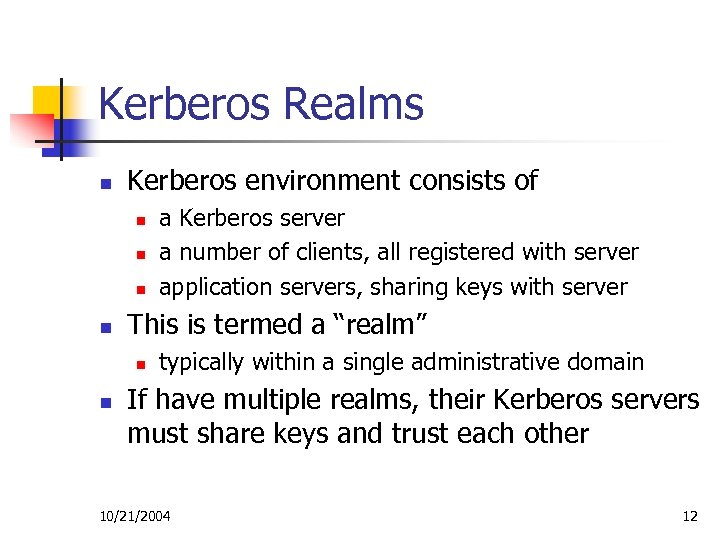"Kerberos Realms n Kerberos environment consists of n n This is termed a ""realm"""