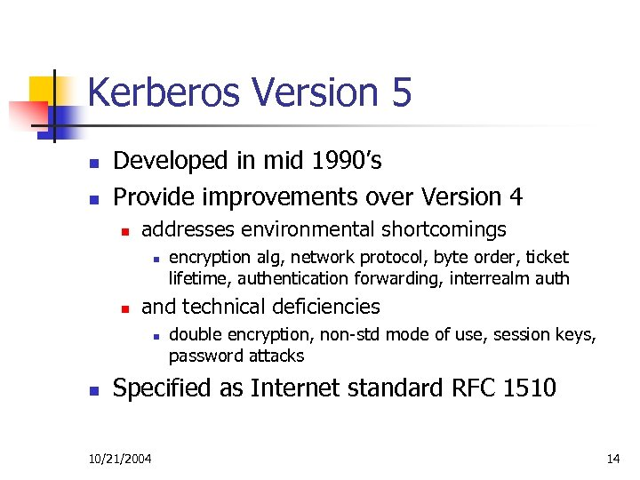Kerberos Version 5 n n Developed in mid 1990's Provide improvements over Version 4