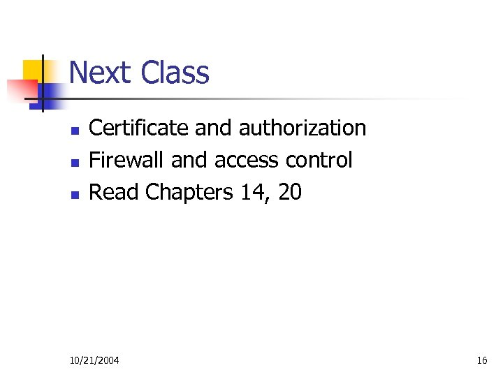 Next Class n n n Certificate and authorization Firewall and access control Read Chapters
