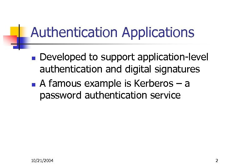 Authentication Applications n n Developed to support application-level authentication and digital signatures A famous
