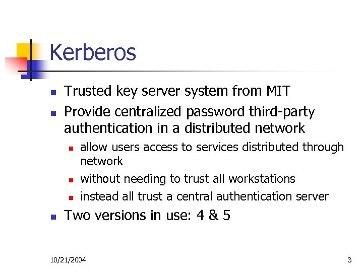 Kerberos n n Trusted key server system from MIT Provide centralized password third-party authentication