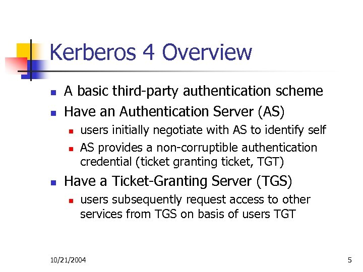 Kerberos 4 Overview n n A basic third-party authentication scheme Have an Authentication Server