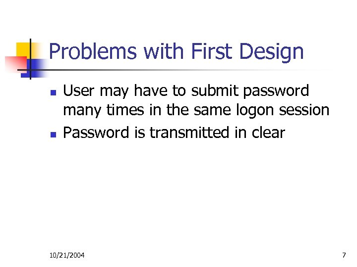 Problems with First Design n n User may have to submit password many times