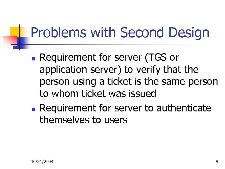 Problems with Second Design n n Requirement for server (TGS or application server) to