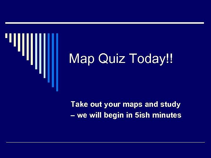 Map Quiz Today!! Take out your maps and study – we will begin in