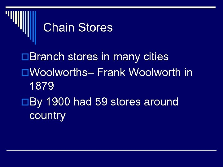 Chain Stores o. Branch stores in many cities o. Woolworths– Frank Woolworth in 1879