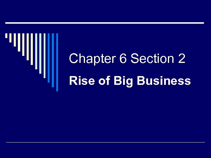 Chapter 6 Section 2 Rise of Big Business