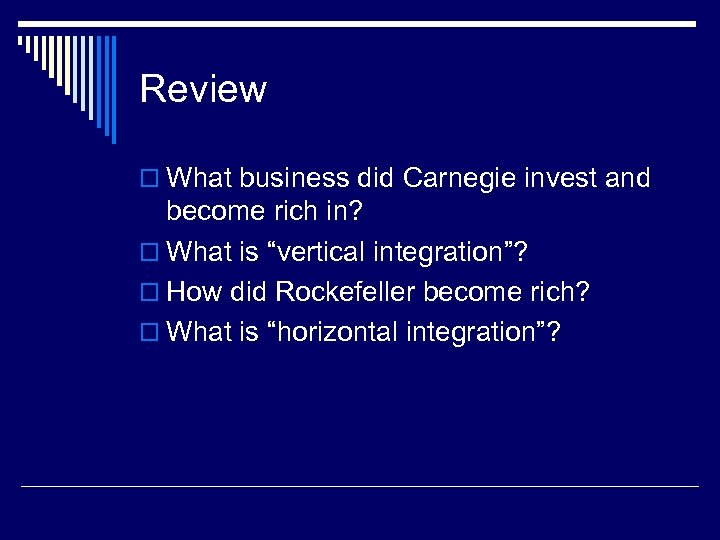 Review o What business did Carnegie invest and become rich in? o What is