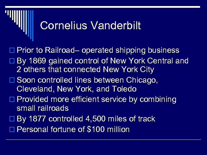 Cornelius Vanderbilt o Prior to Railroad– operated shipping business o By 1869 gained control