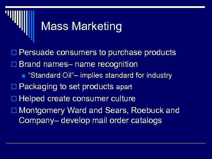 Mass Marketing o Persuade consumers to purchase products o Brand names– name recognition n
