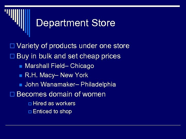 Department Store o Variety of products under one store o Buy in bulk and