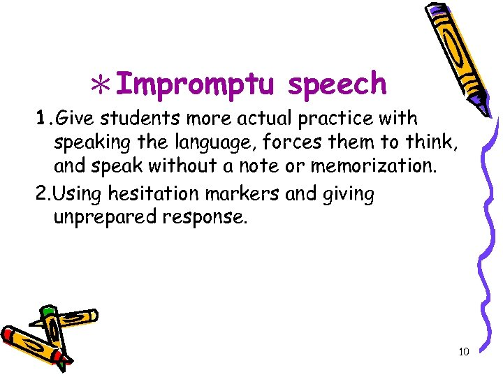 *Impromptu speech 1. Give students more actual practice with speaking the language, forces them