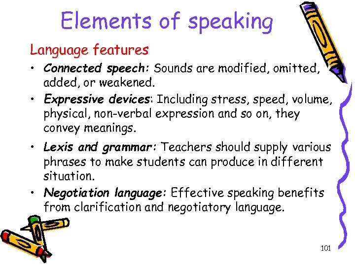 Elements of speaking Language features • Connected speech: Sounds are modified, omitted, added, or
