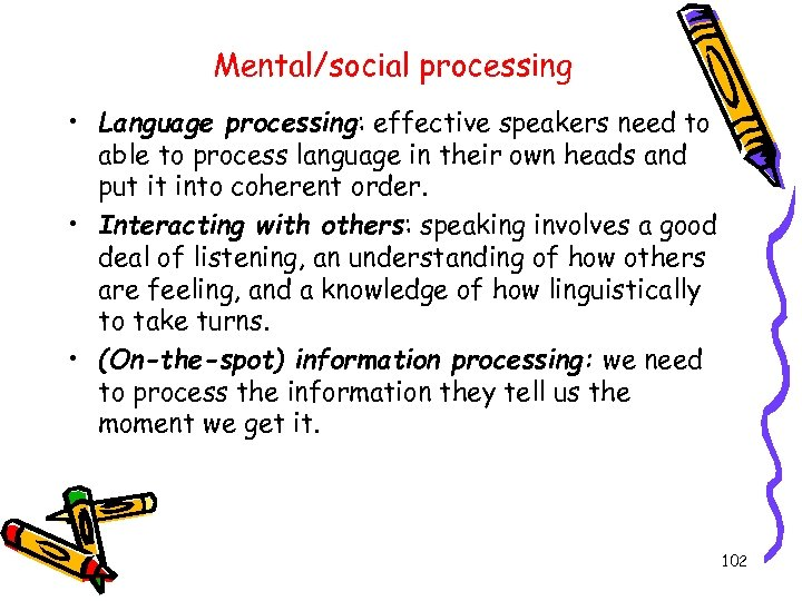 Mental/social processing • Language processing: effective speakers need to able to process language in