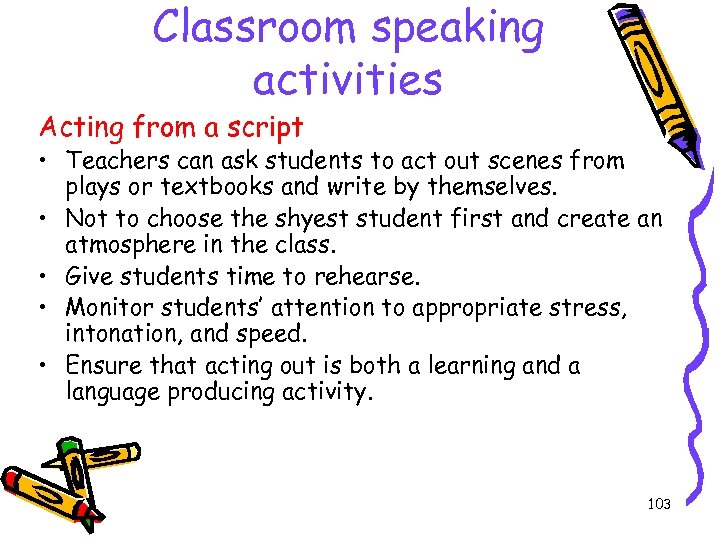 Classroom speaking activities Acting from a script • Teachers can ask students to act