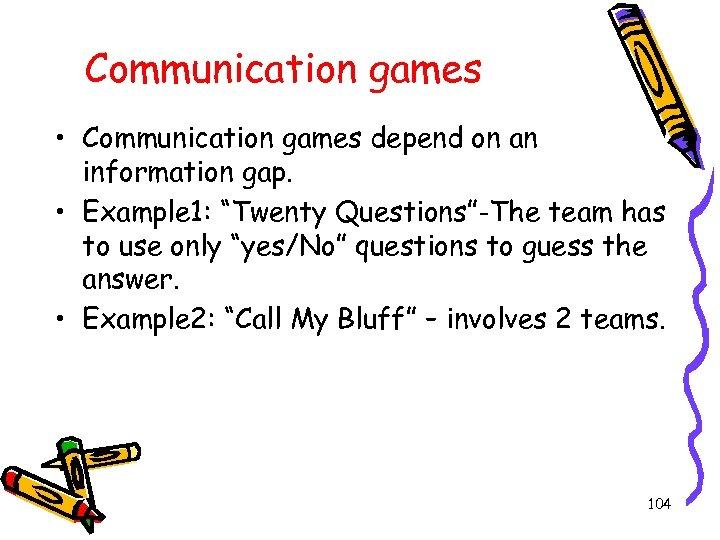 "Communication games • Communication games depend on an information gap. • Example 1: ""Twenty"