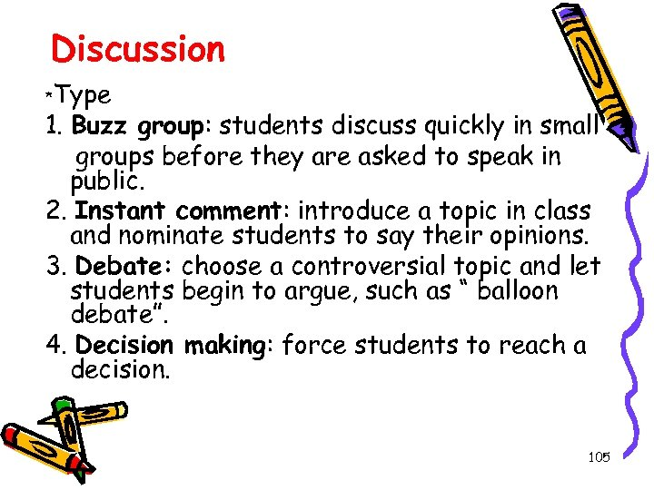 Discussion Type 1. Buzz group: students discuss quickly in small groups before they are