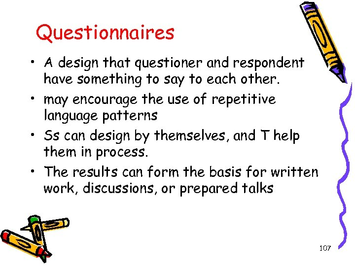 Questionnaires • A design that questioner and respondent have something to say to each