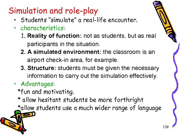 """Simulation and role-play • Students """"simulate"""" a real-life encounter. • characteristics: 1. Reality of"""