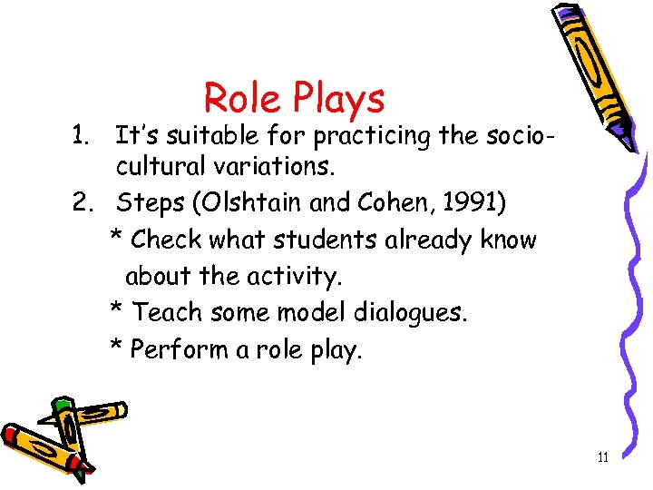 Role Plays 1. It's suitable for practicing the sociocultural variations. 2. Steps (Olshtain and