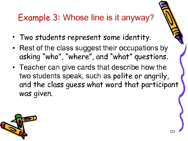 Example 3: Whose line is it anyway? • Two students represent some identity. •