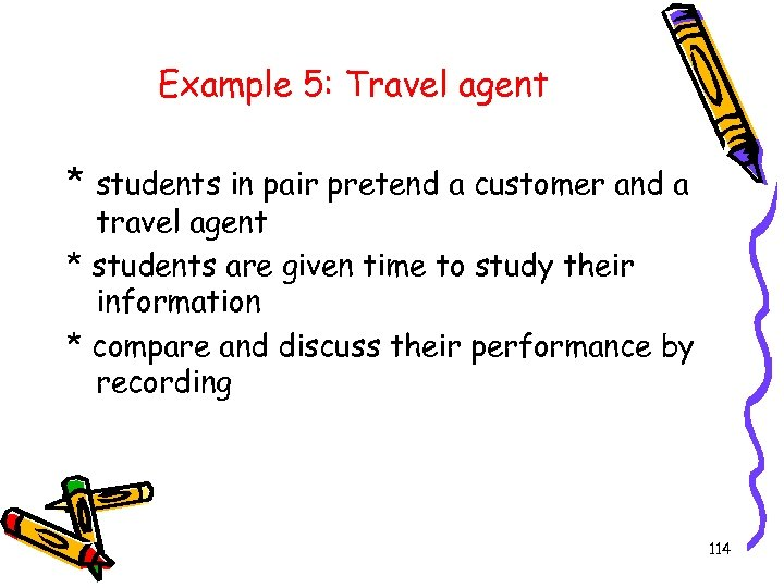Example 5: Travel agent * students in pair pretend a customer and a travel