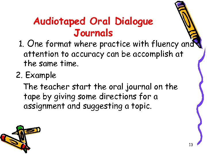 Audiotaped Oral Dialogue Journals 1. One format where practice with fluency and attention to