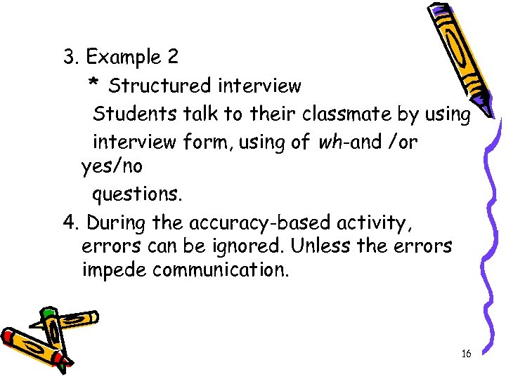 3. Example 2 * Structured interview Students talk to their classmate by using interview