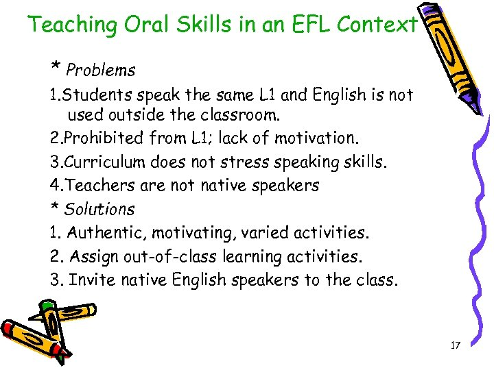 Teaching Oral Skills in an EFL Context * Problems 1. Students speak the same