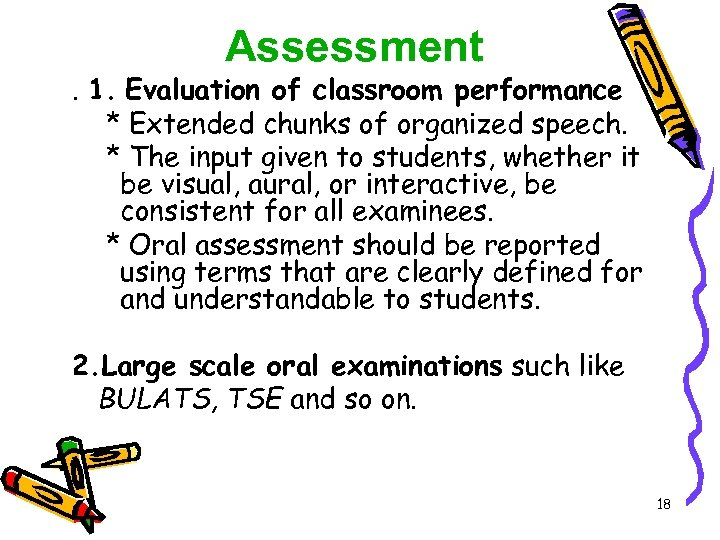 Assessment . 1. Evaluation of classroom performance * Extended chunks of organized speech. *